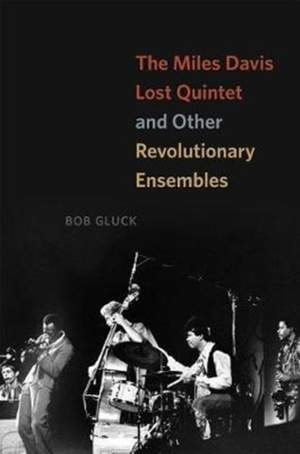 The Miles Davis Lost Quintet and Other Revolutionary Ensembles