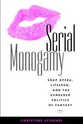 Serial Monogamy: Soap Opera, Lifespan, and the Gendered Politics of Fantasy