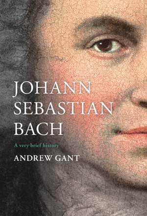 Johann Sebastian Bach: A Very Brief History