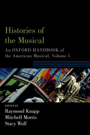 Histories of the Musical: An Oxford Handbook of the American Musical, Volume 1