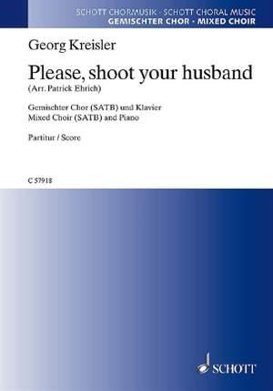 Kreisler, G: Please, shoot your husband
