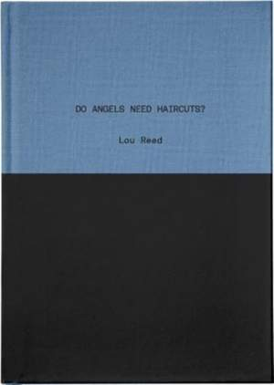 Do Angels Need Haircuts?: Poems by Lou Reed
