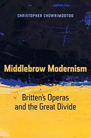 Middlebrow Modernism: Britten's Operas and the Great Divide