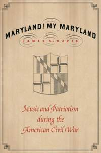 Maryland, My Maryland: Music and Patriotism during the American Civil War