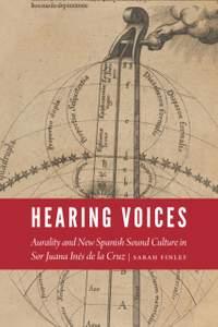 Hearing Voices: Aurality and New Spanish Sound Culture in Sor Juana Ines de la Cruz