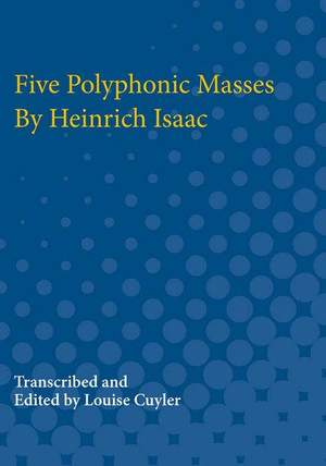 Five Polyphonic Masses By Heinrich Isaac