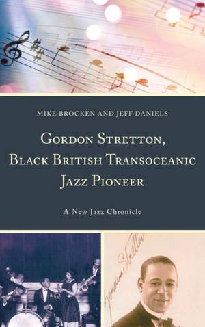 Gordon Stretton, Black British Transoceanic Jazz Pioneer: A New Jazz Chronicle