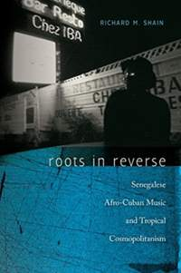 Roots in Reverse: Senegalese Afro-Cuban Music and Tropical Cosmopolitanism