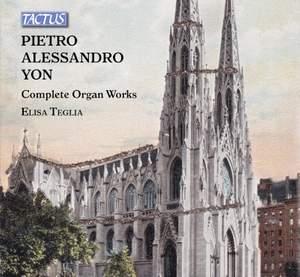 Pietro Alessandro Yon: Complete Organ Works