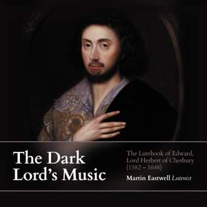 The Dark Lord's Music: The Lutebook of Edward, Lord Herbert of Cherbury (1582-1648) Product Image