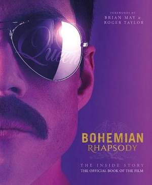 Bohemian Rhapsody - The Inside Story: The Official Book of the Film