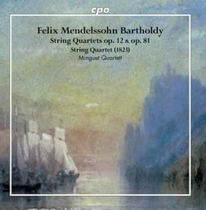 Mendelssohn: String Quartets Op. 12 & Op. 81 & String Quartet (1823)