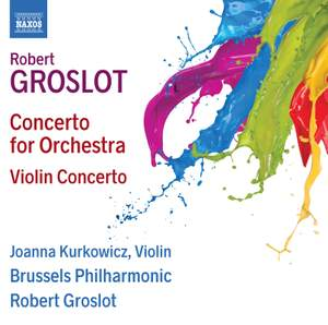 Robert Groslot: Concerto for Orchestra & Violin Concerto