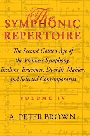 The Symphonic Repertoire, Volume IV: The Second Golden Age of the Viennese Symphony: Brahms, Bruckner, Dvorak, Mahler, and Selected Contemporaries