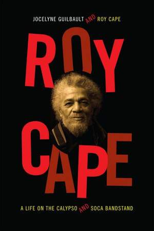 Roy Cape: A Life on the Calypso and Soca Bandstand
