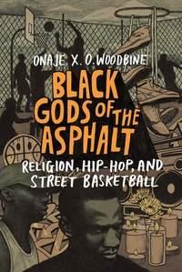 Black Gods of the Asphalt: Religion, Hip-Hop, and Street Basketball