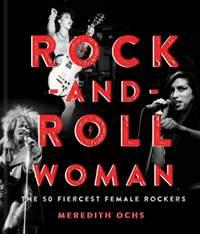 Rock-and-Roll Woman: The 50 Fiercest Female Rockers
