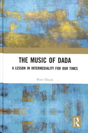The Music of Dada: A lesson in intermediality for our times