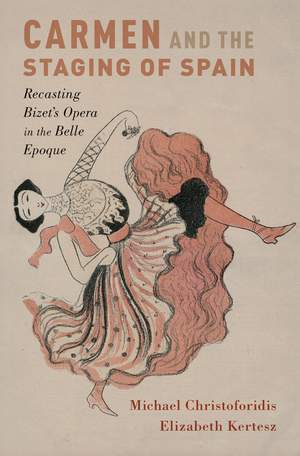 Carmen and the Staging of Spain: Recasting Bizet's Opera in the Belle Epoque Product Image