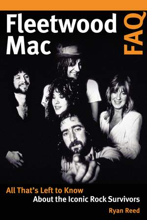 Fleetwood Mac FAQ: All That's Left to Know About the Iconic Rock Survivors