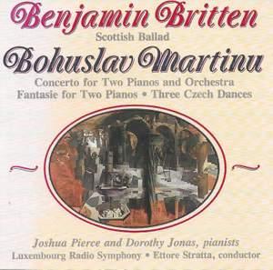 Britten: Scottish Ballad - Martinů: Concerto for 2 Pianos and Orchestra, Fantasie for 2 Pianos & 3 Czech Dances