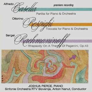 Casella, Resphighi & Rachmaninoff: Works for Piano & Orchestra