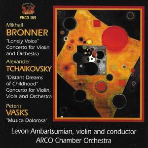 Bronner: Concerto for Violin & Orchestra 'Lonely Voice' - Tchaikovsky: Concerto for Violin, Viola & Orchestra 'Distant Dreams of Childhood' - Vasks: Musica Dolorosa