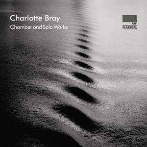 Charlotte Bray: Chamber and Solo Works