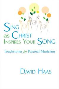 David Haas: Sing As Christ Inspires Your Song