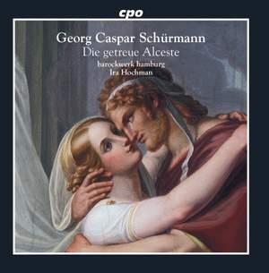 Georg Caspar Schürmann: Die getreue Alceste