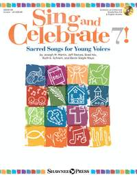 Joseph M. Martin_Brad Nix_Jeff Reeves_Ruth Elaine Schram_Becki Slagle Mayo: Sing and Celebrate 7! Sacred Songs for Young Voice