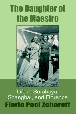 The Daughter of the Maestro: Life in Surabaya, Shanghai, and Florence
