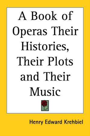 Book of Operas Their Histories, Their Plots and Their Music, A