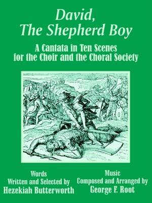 David, The Shepherd Boy: A Cantata in Ten Scenes for the Choir and the Choral Society