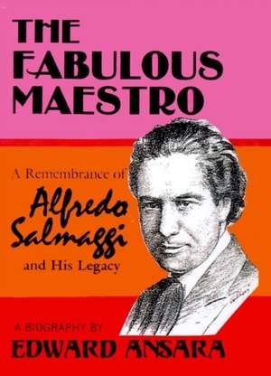 The Fabulous Maestro: A Remembrance of Alfredo Salmaggi and His Legacy