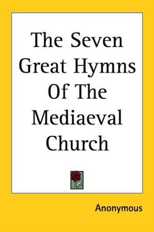 Seven Great Hymns Of The Mediaeval Church, The