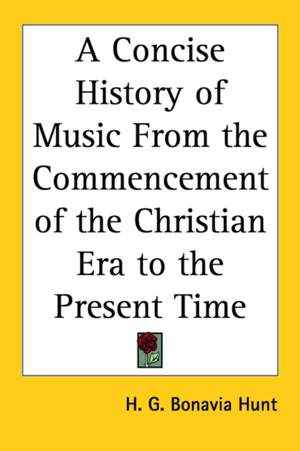 Concise History of Music From the Commencement of the Christian Era to the Present Time, A