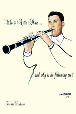 Who Is Artie Shaw...and Why is He Following Me?