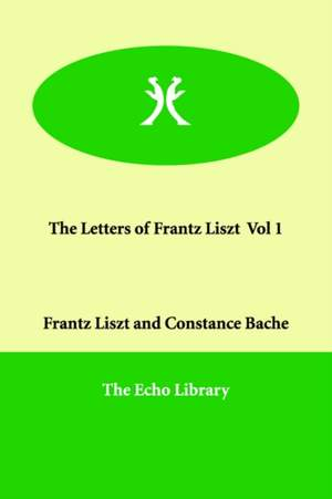 The Letters of Frantz Liszt Vol 1