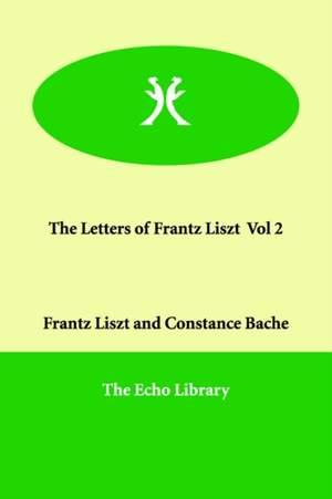 The Letters of Frantz Liszt Vol 2
