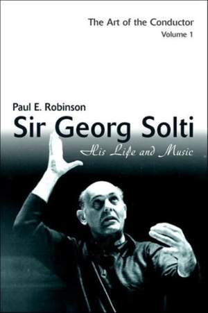 Sir Georg Solti: His Life and Music