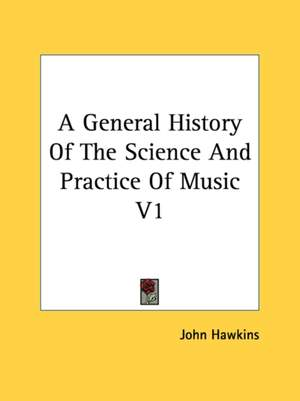 General History Of The Science And Practice Of Music V1, A