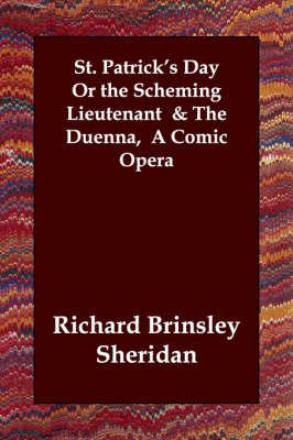 St. Patrick's Day Or the Scheming Lieutenant & The Duenna, A Comic Opera