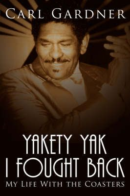 "Yakety Yak I Fought Back: My Life with the ""Coasters"""