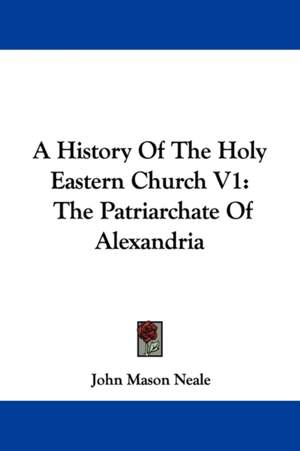 History Of The Holy Eastern Church V1, A