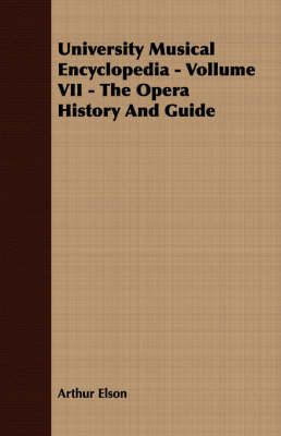 University Musical Encyclopedia - Vollume VII - The Opera History And Guide