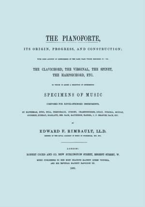 The Pianoforte, Its Origin, Progress, and Construction. [Facsimile of 1860 Edition].