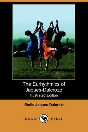 The Eurhythmics of Jaques-Dalcroze (Illustrated Edition) (Dodo Press)