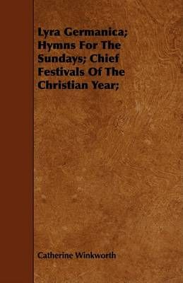Lyra Germanica; Hymns For The Sundays; Chief Festivals Of The Christian Year;