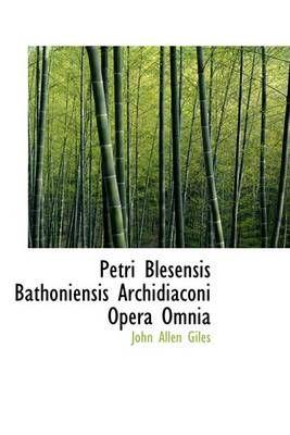 Petri Blesensis Bathoniensis Archidiaconi Opera Omnia